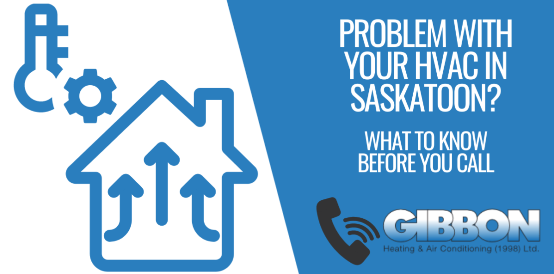 Call Gibbon for HVAC problems in Saskatoon