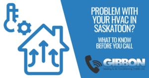 Call Gibbon for HVAC problems in Saskatoon